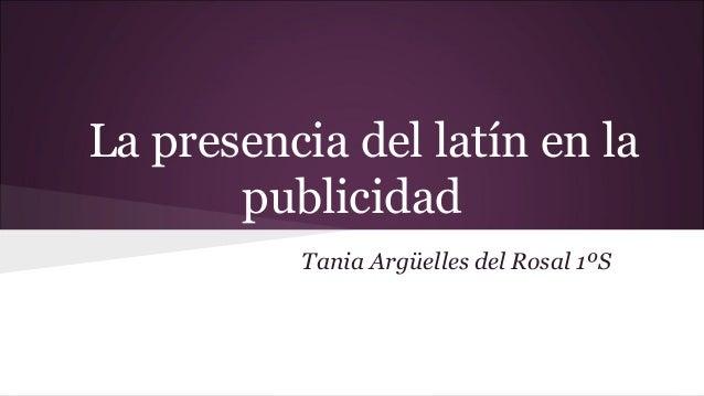 La presencia del latín en la publicidad Tania Argüelles del Rosal 1ºS