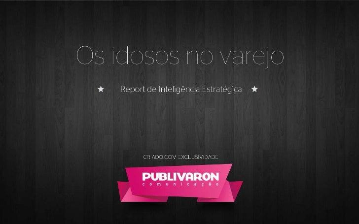 * IBGE – Síntese dos indicadores sociais* Folha de São Paulo – Potencial de consumo dos idosos* Zero Hora – População de i...