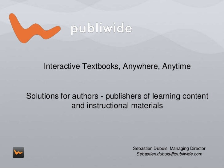 Interactive Textbooks, Anywhere, Anytime<br />Solutions for authors - publishers of learning content and instructional mat...