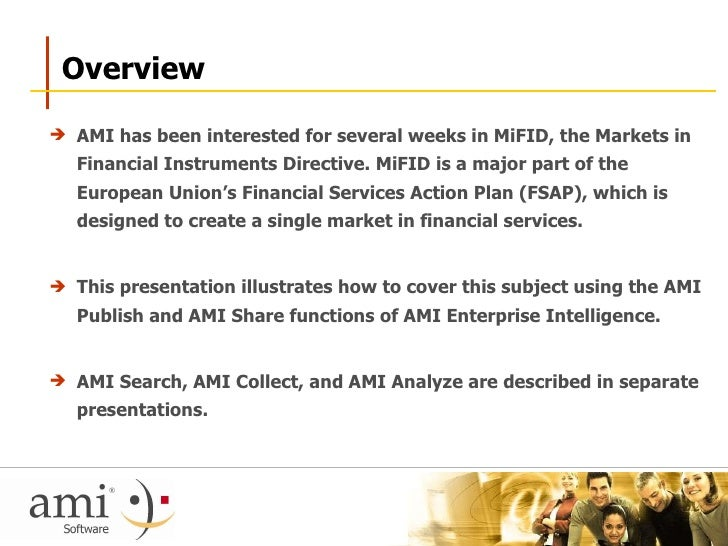 Overview  <ul><li>AMI has been interested for several weeks in MiFID, the Markets in Financial Instruments Directive.  MiF...
