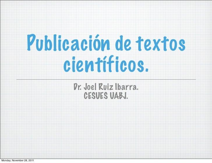 Publicación de textos                        científicos.                            Dr. Joel Ruiz Ibarra.                ...