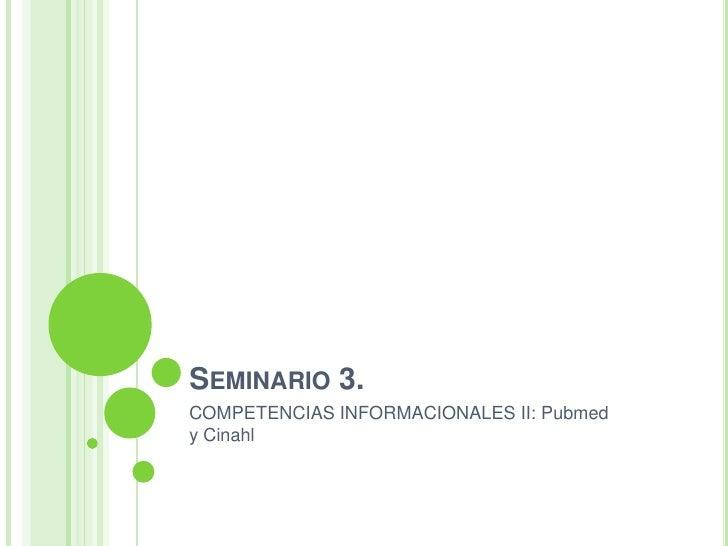 SEMINARIO 3.COMPETENCIAS INFORMACIONALES II: Pubmedy Cinahl