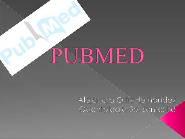  El sistema de búsqueda PubMed ha sido desarrollado por la National Center for Biotechnology Information (NCBI) en la Nat...