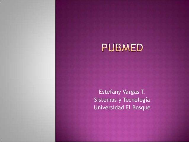 Estefany Vargas T. Sistemas y Tecnología Universidad El Bosque