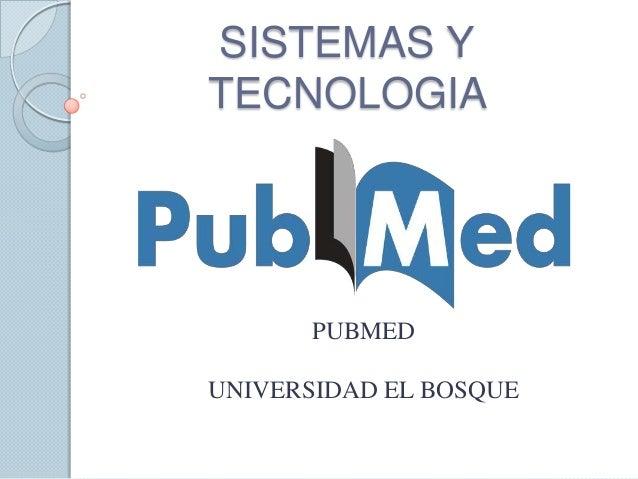 SISTEMAS Y TECNOLOGIA PUBMED UNIVERSIDAD EL BOSQUE