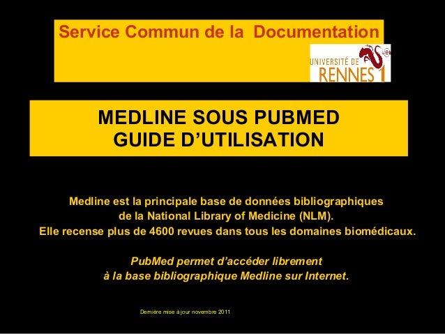 MEDLINE SOUS PUBMED GUIDE D'UTILISATION Medline est la principale base de données bibliographiques de la National Library ...
