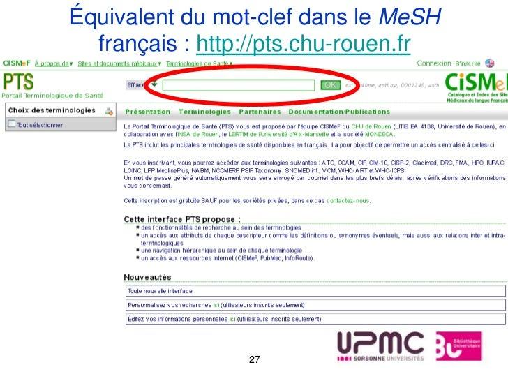 Équivalent du mot-clef dans le MeSH  français : http://pts.chu-rouen.fr                 27