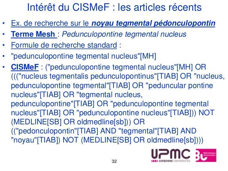 Intérêt du CISMeF : les articles récents•   Ex. de recherche sur le noyau tegmental pédonculopontin•   Terme Mesh : Pedunc...