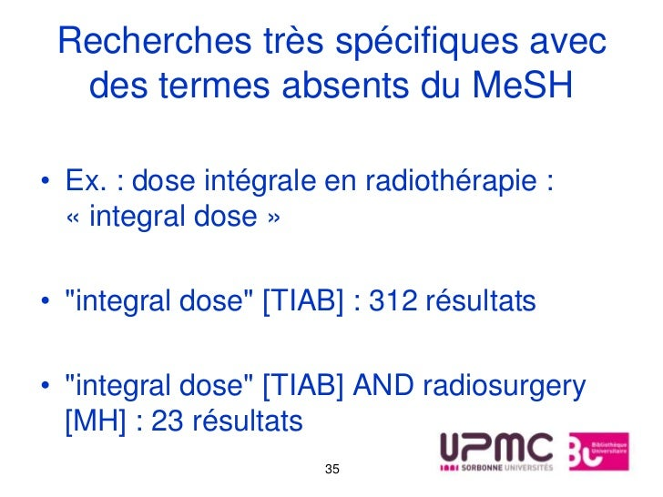 Recherches très spécifiques avec  des termes absents du MeSH• Ex. : dose intégrale en radiothérapie :  « integral dose »• ...