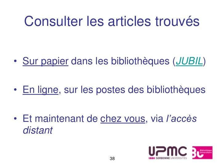 Consulter les articles trouvés• Sur papier dans les bibliothèques (JUBIL)• En ligne, sur les postes des bibliothèques• Et ...