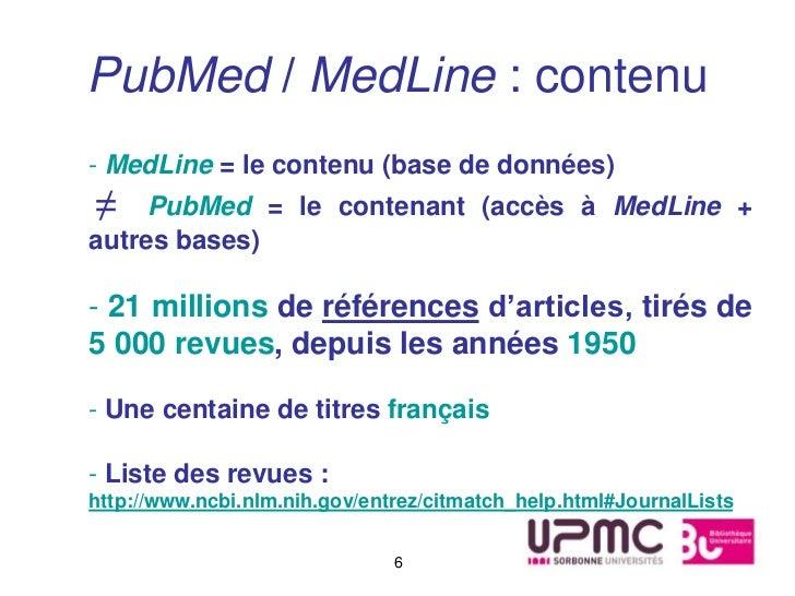 PubMed / MedLine : contenu- MedLine = le contenu (base de données)≠    PubMed = le contenant (accès à MedLine +autres base...