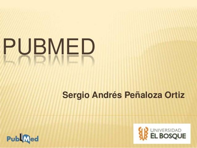 PUBMED Sergio Andrés Peñaloza Ortiz