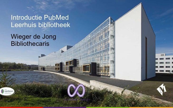 Introductie PubMed Leerhuis bibliotheek Wieger de Jong Bibliothecaris