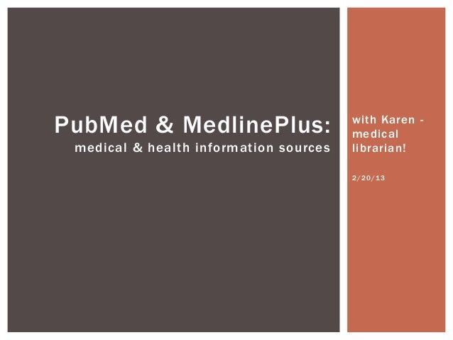 PubMed & MedlinePlus:                   with Karen -                                        medical medical & health infor...