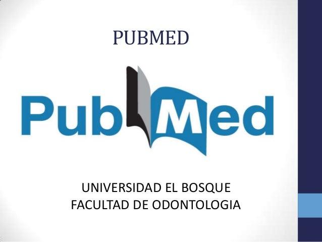PUBMED UNIVERSIDAD EL BOSQUE FACULTAD DE ODONTOLOGIA