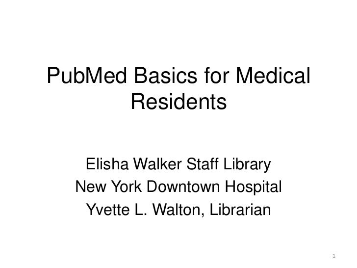 PubMed Basics for Medical      Residents   Elisha Walker Staff Library  New York Downtown Hospital   Yvette L. Walton, Lib...
