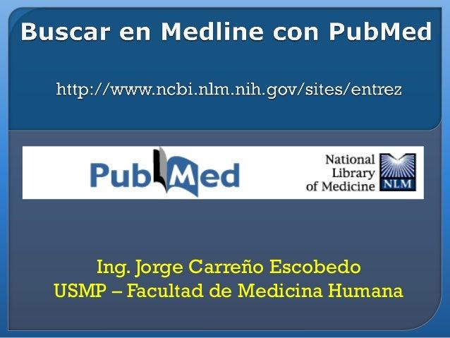 Ing. Jorge Carreño Escobedo USMP – Facultad de Medicina Humana