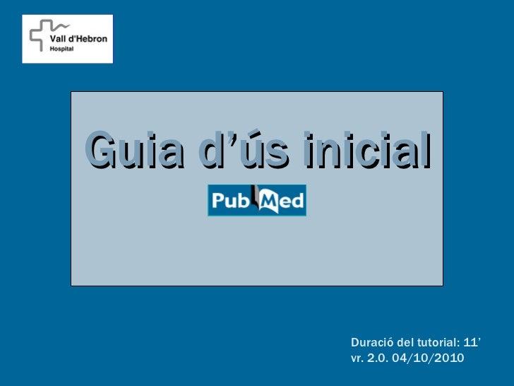 Guia d'ús inicial             Duració del tutorial: 11'             vr. 2.0. 04/10/2010