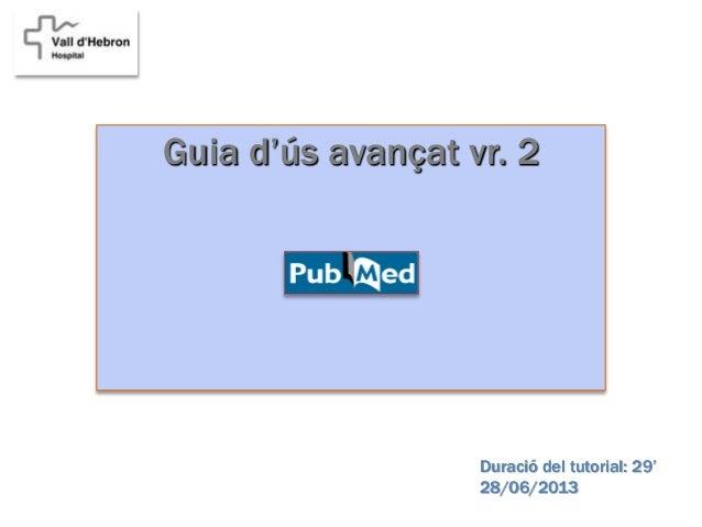 Guia d'ús avançat vr. 2 Duració del tutorial: 29' 28/06/2013