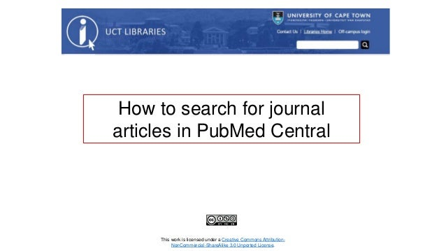 How to search for journal articles in PubMed Central This work is licensed under a Creative ...
