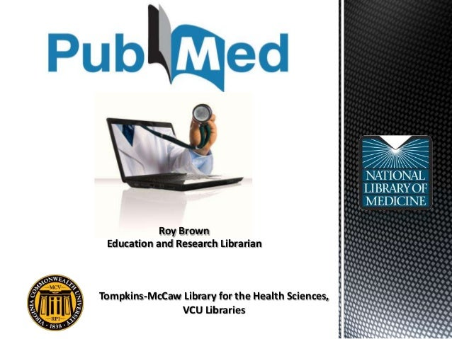 Roy BrownEducation and Research LibrarianTompkins-McCaw Library for the Health Sciences,VCU Libraries