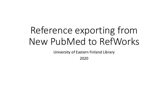 Reference exporting from New PubMed to RefWorks University of Eastern Finland Library 2020
