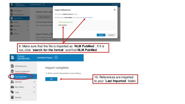 9. Make sure that the file is imported as �NLM PubMed�. If it is not, click �search for the format� and find NLM PubMed. 1...