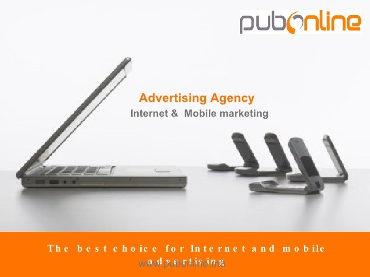 The best choice for Internet and mobile advertising Advertising Agency Internet &  Mobile marketing www.pubonline.ma