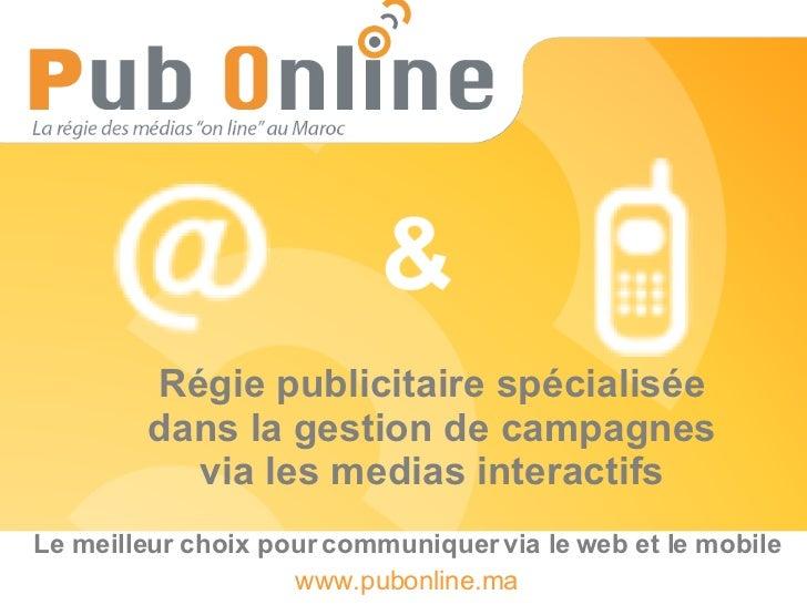 Régie publicitaire spécialisée dans la gestion de campagnes via les medias interactifs Le meilleur choix pour communiquer ...