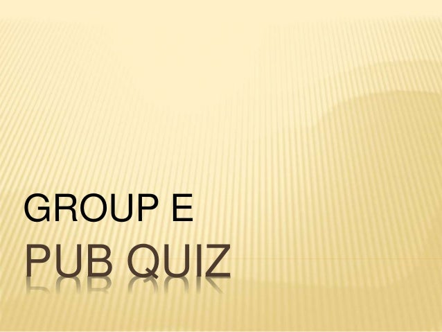 PUB QUIZ GROUP E
