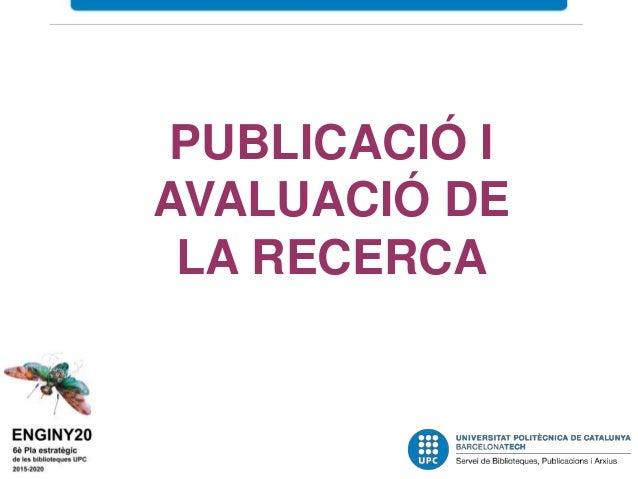 PUBLICACIÓ I AVALUACIÓ DE LA RECERCA