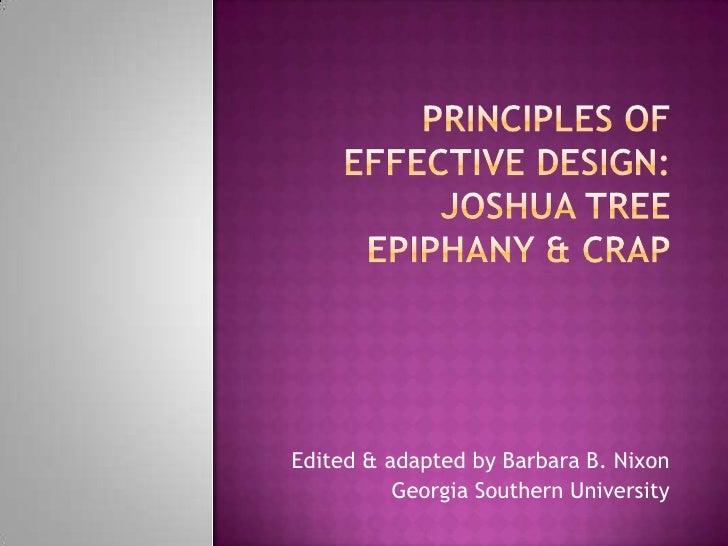 Principles of Effective Design:Joshua Tree Epiphany & CRAP<br />Edited & adapted by Barbara B. Nixon<br />Georgia Southern...