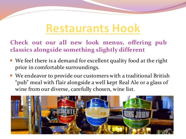 Restaurants Hook Check out our all new look menus, offering pub classics alongside something slightly different  We feel ...