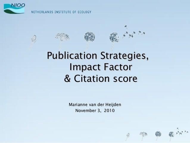Publication Strategies,Publication Strategies, Impact FactorImpact Factor & Citation score& Citation score Marianne van de...