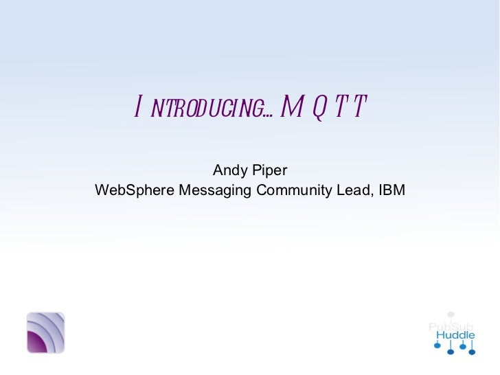 Introducing... MQTT              Andy PiperWebSphere Messaging Community Lead, IBM