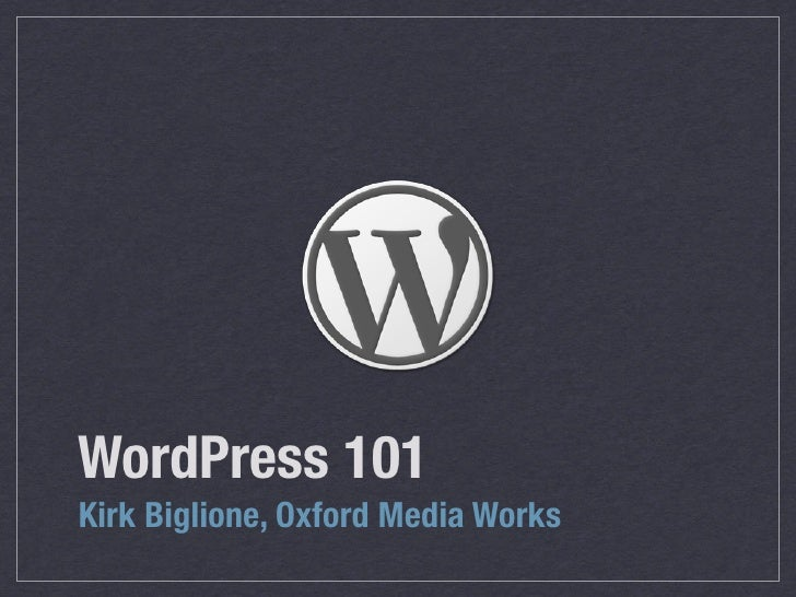 WordPress 101 Kirk Biglione, Oxford Media Works