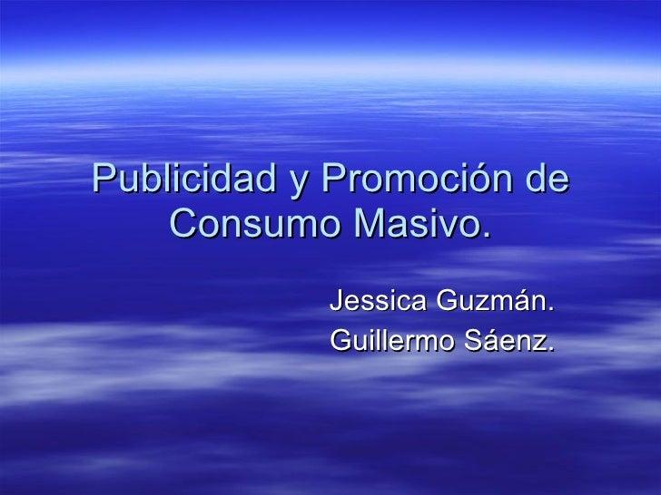 Publicidad y Promoción de Consumo Masivo. Jessica Guzmán. Guillermo Sáenz.
