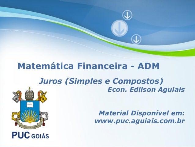 Matemática Financeira - ADM    Juros (Simples e Compostos)                         Econ. Edilson Aguiais                  ...