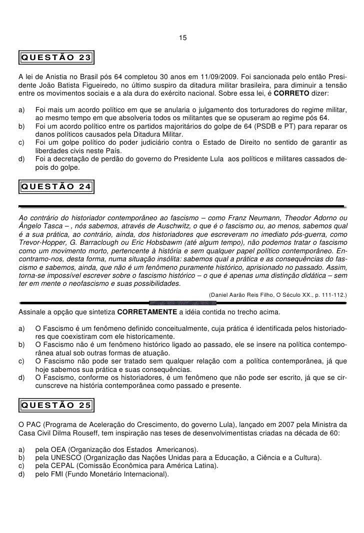 15  QUESTÃO 23  A lei de Anistia no Brasil pós 64 completou 30 anos em 11/09/2009. Foi sancionada pelo então Presi- dente ...