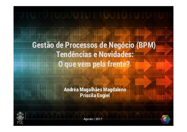 Gestão de Processos de Negócio (BPM) Tendências e Novidades: O que vem pela frente? Gestão de Processos de Negócio (BPM) T...