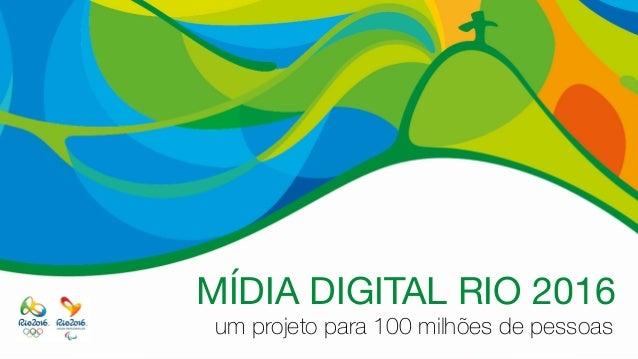 MÍDIA DIGITAL RIO 2016 um projeto para 100 milhões de pessoas