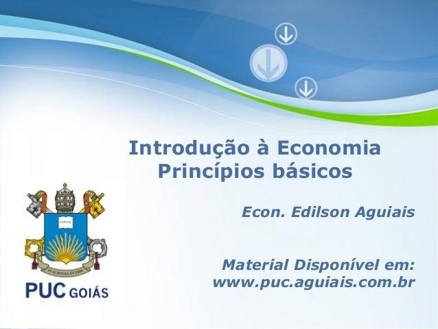 Introdução à Economia   Princípios básicos                 Econ. Edilson Aguiais            Material Disponível em:       ...
