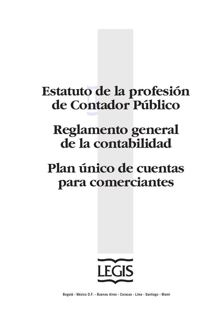 Estatuto de la profesión de Contador Público Reglamento general  de la contabilidadPlan único de cuentas  para comerciante...