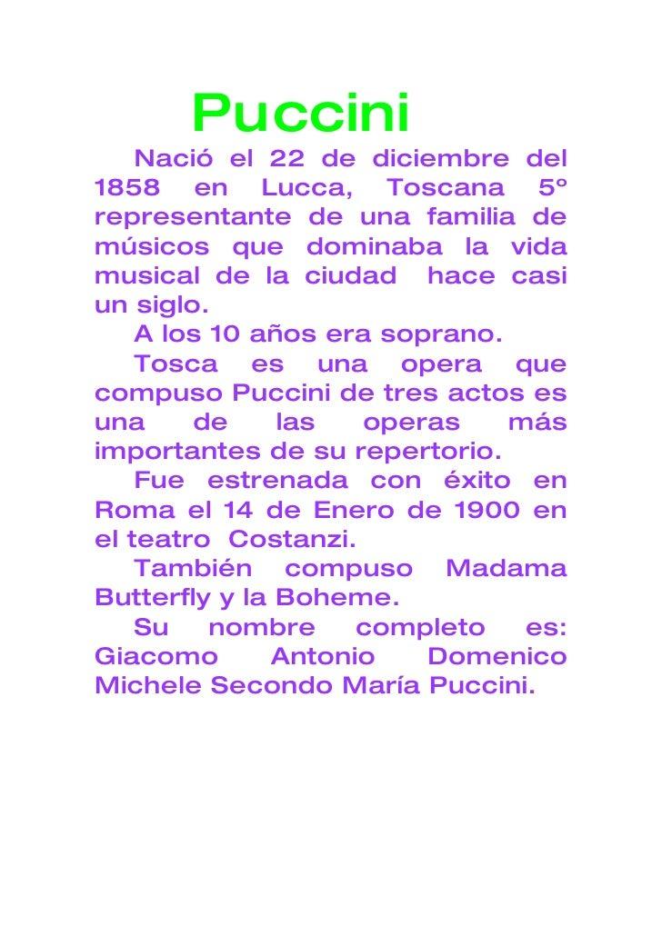 Pu ccini     Nació el 22 de diciembre del 1858 en Lucca, Toscana 5º representante de una familia de músicos que dominaba l...