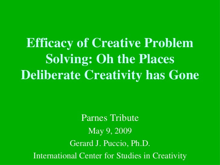 Efficacy of Creative Problem    Solving: Oh the PlacesDeliberate Creativity has Gone                Parnes Tribute        ...