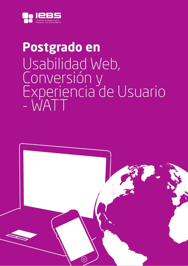 1 Postgrado en Usabilidad Web, Conversión y Experiencia de Usuario - WATT La Escuela de Negocios de la Innovación y los em...