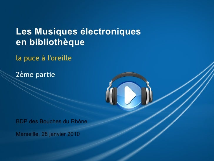 Les Musiques électroniques en bibliothèque la puce à l'oreille 2ème partie BDP des Bouches du Rhône  Marseille, 28 janvie...