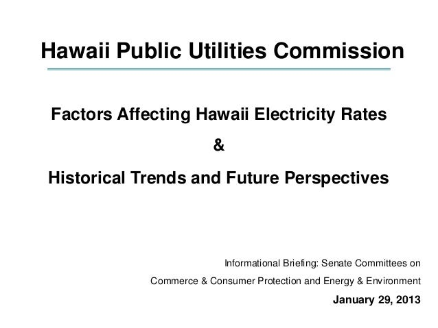 Factors Affecting Hawaii Electricity Rates & Historical Trends and Future Perspectives Informational Briefing: Senate Comm...