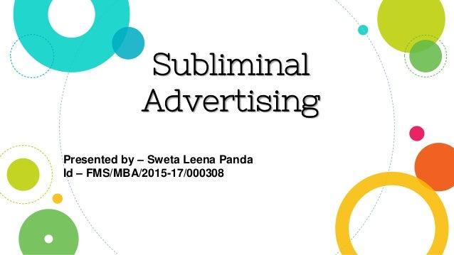Subliminal Advertising Presented by – Sweta Leena Panda Id – FMS/MBA/2015-17/000308