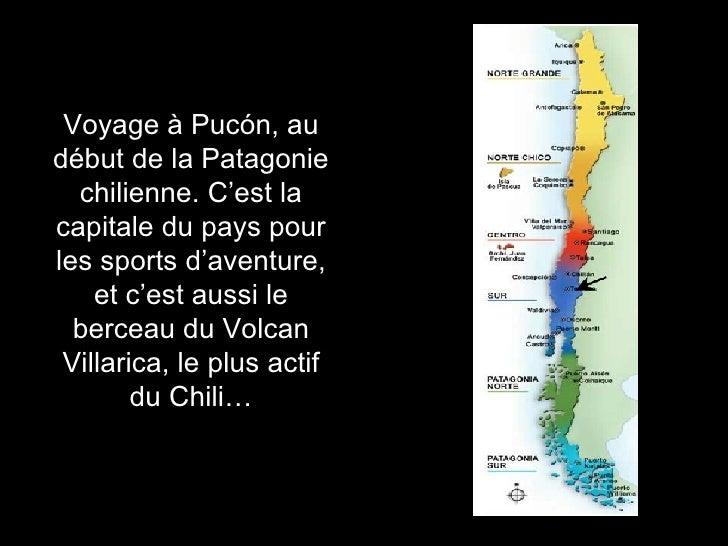 Voyage à Pucón, au début de la Patagonie chilienne. C'est la capitale du pays pour les sports d'aventure, et c'est aussi l...